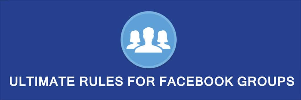Ultimate Rules For Running a Facebook Group Successfully
